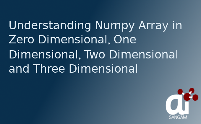 Introduction to Numpy array python (Zero dimension, One dimension, two dimension and three dimension) with examples